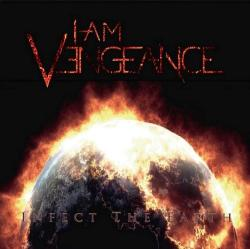 I Am Vengeance - Infect The Earth