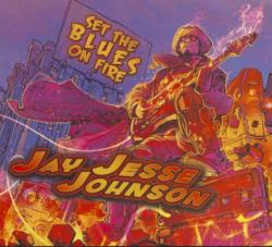 Jay Jesse Johnson - Set The Blues On Fire