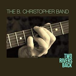 The B. Christopher Band - Two Rivers Back