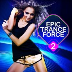 VA - Epic Trance Force Vol.2: A Selection of Future Nation and Emotion Vocal Trance