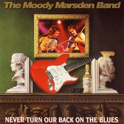 Moody Marsden Band - Never Turn Our Back On The Blues