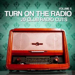 VA - Turn On The Radio, Vol. 5 (20 Club Radio Cuts)