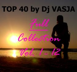 TOP 40 by Dj VASJA (Full Collection Vol. 1 - 12)