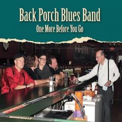 Back Porch Blues Band - One More Before You Go