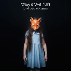 Bad Bad Roxanne - Ways We Run