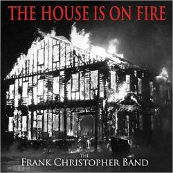 The Frank Christopher Band - The House Is On Fire