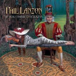 Phil Lanzon - If You Think I'm Crazy!