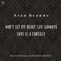 Alan Brando - Don't Let My Heart Say Goodbye. Love Is A Fantasy