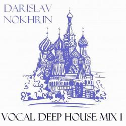 Darislav Nokhrin - Vocal Deep House Mix 1
